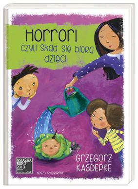 Grzegorz Kasdepke - Horror, czyli skąd się biorą dzieci