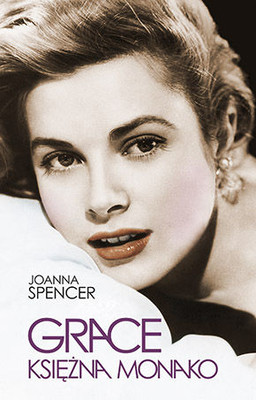 Joanna Spencer - Grace. Księżna Monako / Joanna Spencer - Grace. Une princesse desenchantee