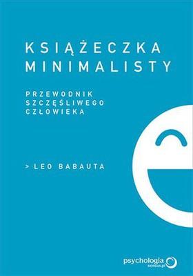 Leo Babauta - Książeczka minimalisty. Prosty przewodnik szczęśliwego człowieka