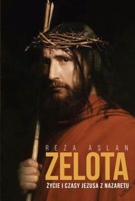 Reza Aslan - Zelota. Życie i czasy Jezusa z Nazaretu / Reza Aslan - ZEALOT: The Life and Times of Jesus of Nazareth
