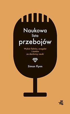 Simon Flynn - Naukowa lista przebojów. Wybór faktów, anegdot i żartów ze skarbnicy nauki / Simon Flynn - The Science Magpie: Fascinating Facts, Stories, Poems, Diagrams, and Jokes Plucked from Science