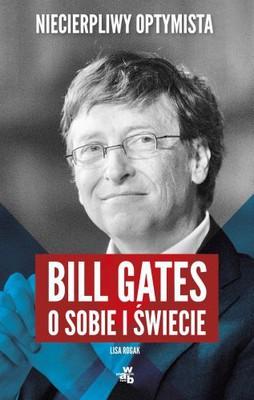 Lisa Rogak - Niecierpliwy optymista. Bill Gates o sobie i świecie