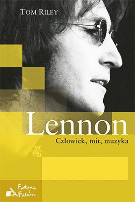 Tom Riley - Lennon. Człowiek, mit, muzyka / Tom Riley - Lennon: The Man, the Myth, the Music - The Definitive Life