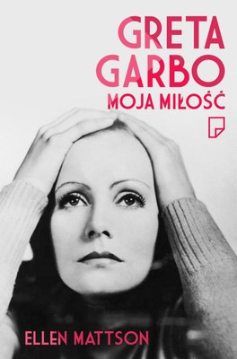 Ellen Mattson - Greta Garbo. Moja miłość