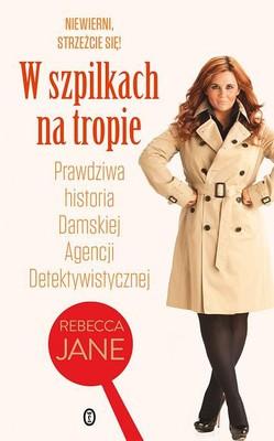 Rebecca Jane - W szpilkach na tropie. Prawdziwa historia damskiej agencji detektywistycznej / Rebecca Jane - The Real Lady Detective Agency. A True Story