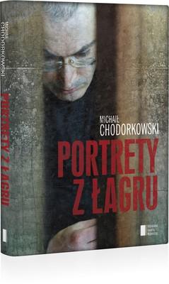 Michaił Chodorkowski - Portrety z łagru