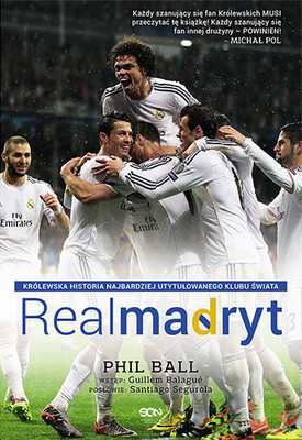 Phil Ball - Real Madryt / Phil Ball - White Storm: The Story of Real Madrid