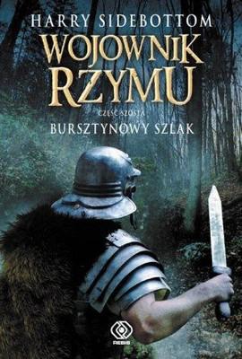 Harry Sidebottom - Wojownik Rzymu. Bursztynowy szlak / Harry Sidebottom - Warrior of Rome. The Amber Road