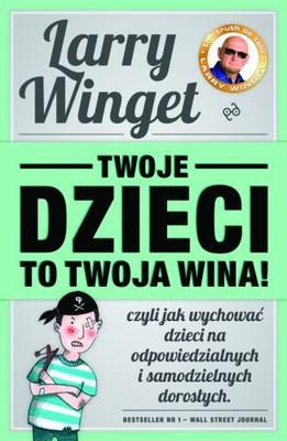 Larry Winget - Twoje dzieci to twoja wina!