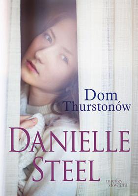 Danielle Steel - Dom Thurstonów / Danielle Steel - Thurston House
