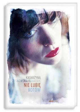 Katarzyna Zyskowska-Ignaciak - Nie lubię kotów