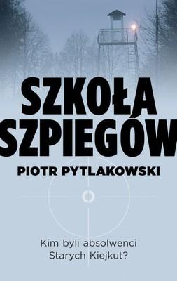 Piotr Pytlakowski - Szkoła szpiegów
