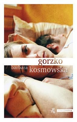 Barbara Kosmowska - Gorzko