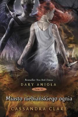 Cassandra Clare - Dary anioła. Tom 6. Miasto niebiańskiego ognia / Cassandra Clare - City of Heavenly Fire
