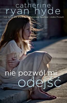 Catherine Ryan Hyde - Nie pozwól mi odejść / Catherine Ryan Hyde - Don't let me go