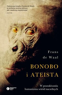 Frans de Waal - Bonobo i ateista. W poszukiwaniu humanizmu wśród naczelnych / Frans de Waal - The Bonobo and the Atheist: In Search of Humanism Among the Primates