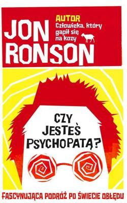 Jon Ronson - Czy jesteś psychopatą? Fascynująca podróż po świecie obłędu