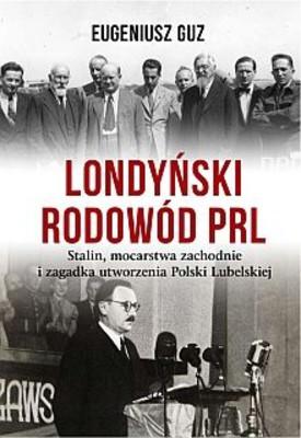 Eugeniusz Guz - Londyński rodowód PRL