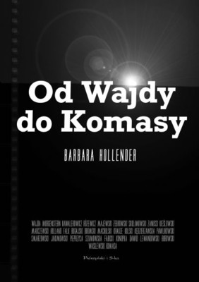 Barbara Hollender - Od Wajdy do Komasy