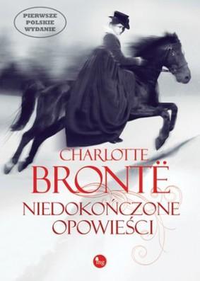 Charlotte Bronte - Niedokończone opowieści / Charlotte Bronte - Unfinished novels