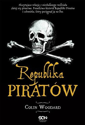Colin Woodard - Republika Piratów / Colin Woodard - The Republic Of Pirates. Being The True And Surprising Story Of The Caribbean Pirates And The Man Who Brought Th