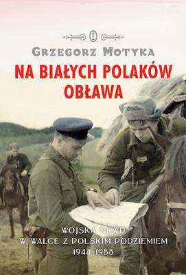 Grzegorz Motyka - Na białych Polaków obława