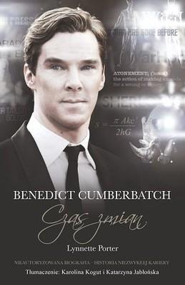Lynnette Porter - Benedict Cumberbatch. Czas zmian. Nieautoryzowana biografia. Historia niezwykłej kariery