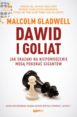 Malcolm Gladwell - Dawid i Goliat. Jak skazani na niepowodzenie mogą pokonać gigantów / Malcolm Gladwell - David and Goliath: Underdogs, Misfits, and the Art of Battling Giants