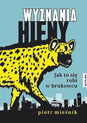 Piotr Mieśnik - Wyznania hieny. Jak to się robi w brukowcu