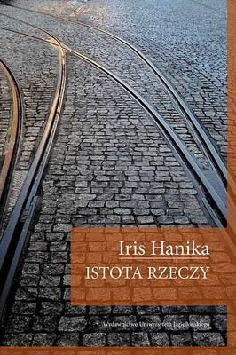 Iris Hanika - Istota rzeczy