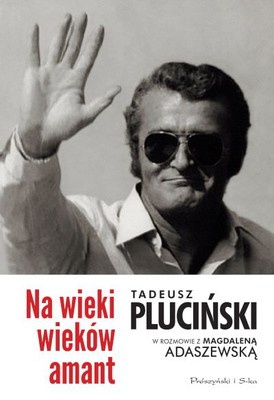 Tadeusz Pluciński, Magdalena Adaszewska - Na wieki wieków amant
