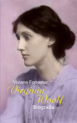 Viviane Forrester - Virginia Woolf. Biografia / Viviane Forrester - Virginia Woolf