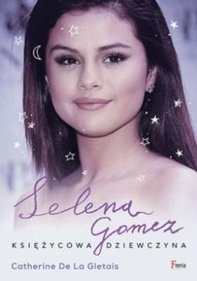 Catherine De La Gletais - Selena Gomez. Księżycowa dziewczyna / Catherine De La Gletais - Selena Gomez. La biografia