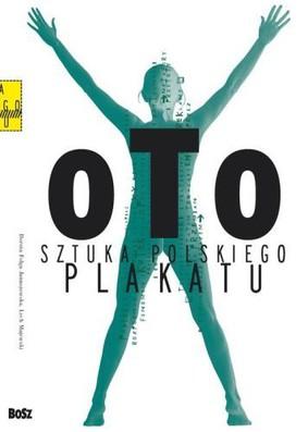 Dorota Folga-Januszewska, Maria Kurpik - Oto sztuka polskiego plakatu / Dorota Folga-Januszewska - Oto sztuka polskiego plakatu