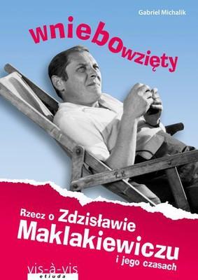 Gabriel Michalik - Wniebowzięty. Rzecz o Zdzisławie Maklakiewiczu i jego czasach