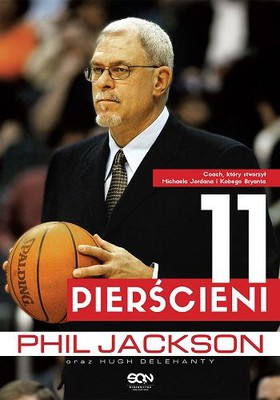 Phil Jacskon, Hugh Delehanty - Phil Jackson. 11 pierścieni / Phil Jacskon, Hugh Delehanty - Eleven Rings: The Soul of Success