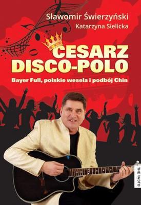 Sławomir Świerzyński, Katarzyna Sielicka - Cesarz disco-polo. Bayer Full, polskie wesela i podbój Chin + CD