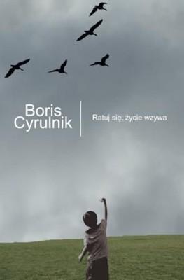 Boris Cyrulnik - Ratuj się, życie wzywa / Boris Cyrulnik - Sauve-toi, la vie t'appelle