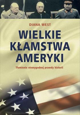 Diana West - Wielkie kłamstwa Ameryki. Tłumienie niewygodnej prawdy historii