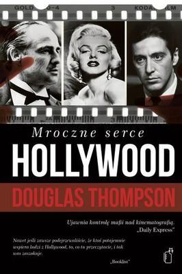 Douglas Thompson - Mroczne serce Hollywood / Douglas Thompson - The Dark Heart of Hollywood: Glamour, Guns and Gambling - Inside the Mafia's Global Empire