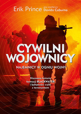 Erik Prince - Cywilni wojownicy / Erik Prince - Civilian Warriors. The Inside Story of Blackwater and the Unsung Heroes of the War on Terror