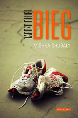 Mishka Shubaly - Bardzo długi bieg / Mishka Shubaly - The Long Run