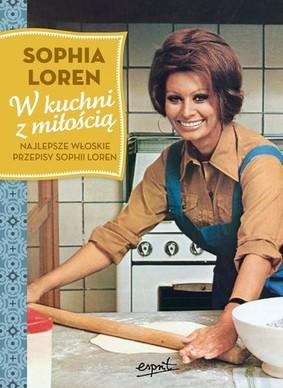 Sophia Loren - W kuchni z miłością. Najlepsze włoskie przepisy Sophii Loren