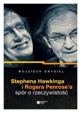 Wojciech Grygiel - Stephena Hawkinga i Rogera Penrose'a spór o rzeczywistość