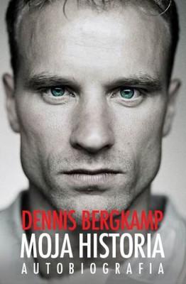Dennis Bergkamp - Dennis Bergkamp. Moja historia. Autobiografia