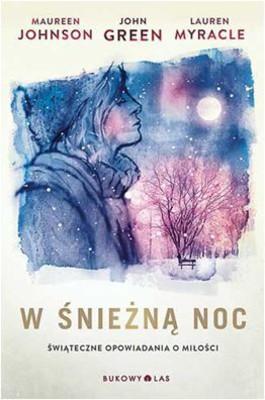 John Green, Maureen Johnson, Lauren Myracle - W śnieżną noc / John Green, Maureen Johnson, Lauren Myracle - Let It Snow