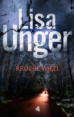 Lisa Unger - Kruche więzi / Lisa Unger - Fragile