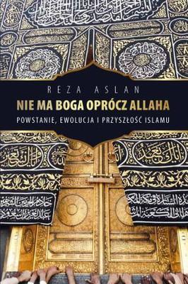 Reza Aslan - Nie ma Boga oprócz Allaha