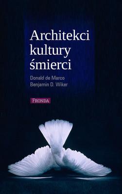 Donald de Marco, Benjamin Wiker - Architekci kultury śmierci / Donald de Marco, Benjamin Wiker - Architects of The Culture Of Death