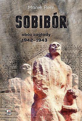Marek Bem - Sobibór. Obóz zagłady 1942-1943